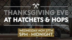 Thanksgiving Eve at Hatchets & Hops