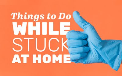 Things to Do While You're Stuck at Home